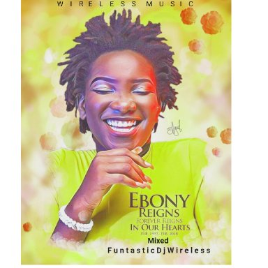 EBONY REIGNS - TRIBUTE MIXTAPE (BEST OF EBONY) by Funtastic Dj Wireless